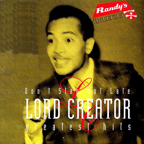 Lord Creator - Greatest Hits: Don't Stay Out Late