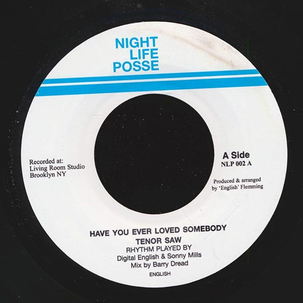 Tenor Saw - Have You Ever Loved Somebody  /  Version