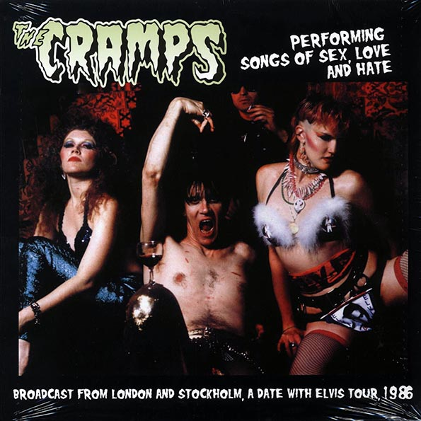 Cramps, The - Performing Songs Of Sex, Love And Hate: Broadcast From London And Stockholm, A Date With Elvis Tour, 1986