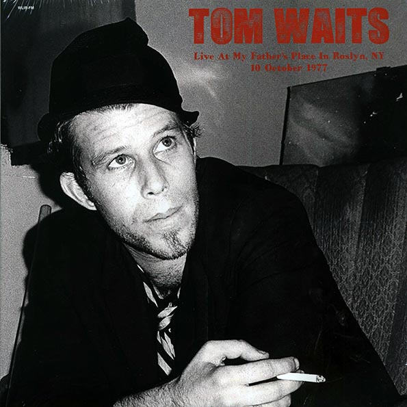 Tom Waits - Live At My Father's Place In Rosyln, NY, 10 October 1977