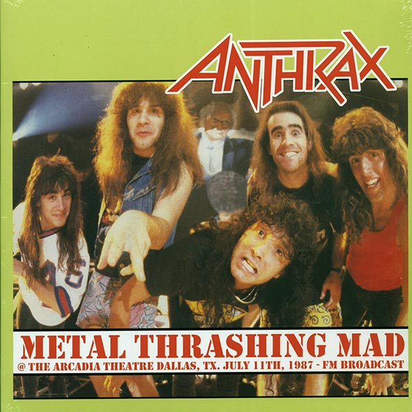 Anthrax - Metal Thrashing Mad: The Arcadia Theatre, Dallas, TX July 11th, 1987 FM Broadcast